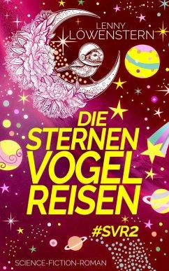 Die Sternenvogelreisen #SVR2 (eBook, ePUB) - Löwenstern, Lenny