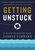 Getting Unstuck: A Guide to Moving Your Career Forward (eBook, ePUB)
