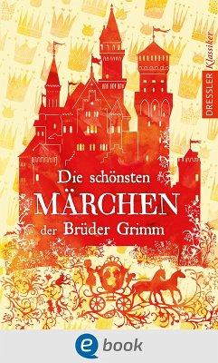 Die schönsten Märchen der Brüder Grimm (eBook, ePUB) - Grimm, Jacob; Grimm, Wilhelm