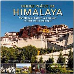 Heilige Plätze im Himalaya - Von Klöstern, Göttern und Heiligen in Tibet, Indien und Nepal - Fülling, Oliver