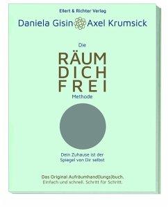 Die RÄUM DICH FREI Methode - Gisin, Daniela; Krumsick, Axel