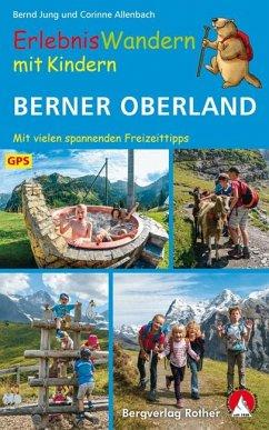 ErlebnisWandern mit Kindern Berner Oberland - Jung, Bernd; Allenbach, Corinne