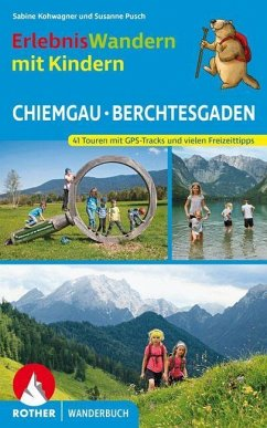 ErlebnisWandern mit Kindern Chiemgau - Berchtesgaden - Kohwagner, Sabine; Pusch, Susanne