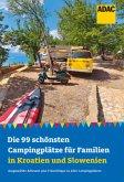Die 99 schönsten Campingplätze für Familien in Kroatien und Slowenien