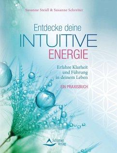 Entdecke deine intuitive Energie - Steidl, Susanne; Schreiter, Susanne