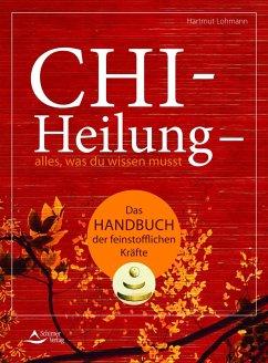 Chi-Heilung - alles,was du wissen musst - Lohmann, Hartmut