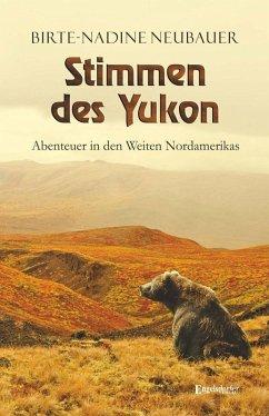 Stimmen des Yukon (eBook, ePUB) - Neubauer, Birte-Nadine