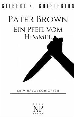 Pater Brown - Ein Pfeil vom Himmel - Chesterton, Gilbert K.