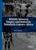 Wildlife between Empire and Nation in Twentieth-Century Africa (eBook, PDF)