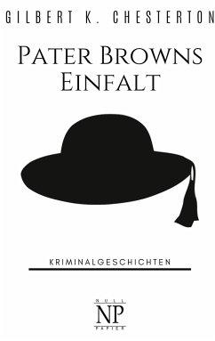 Pater Browns Einfalt - Chesterton, Gilbert K.