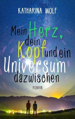 Mein Herz, dein Kopf und ein Universum dazwischen (eBook, ePUB) - Wolf, Katharina