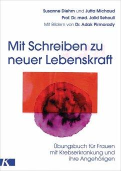 Mit Schreiben zu neuer Lebenskraft (eBook, ePUB) - Diehm, Susanne; Michaud, Jutta; Sehouli, Jalid