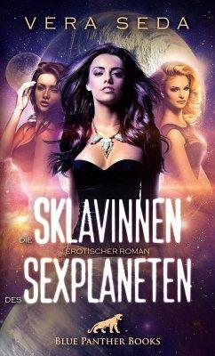 Die Sklavinnen des Sexplaneten   Erotischer Roman (eBook, ePUB) - Seda, Vera
