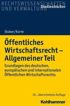 Öffentliches Wirtschaftsrecht - Allgemeiner Teil (eBook, PDF) - Stober, Rolf; Korte, Stefan