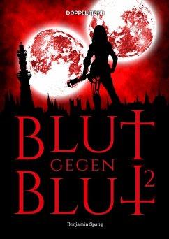 Blut gegen Blut 2 (eBook, ePUB) - Spang, Benjamin