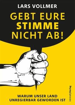 Gebt eure Stimme nicht ab! (eBook, ePUB) - Vollmer, Lars
