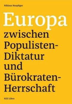 Europa zwischen Populisten-Diktatur und Bürokraten-Herrschaft - Nuspliger, Nikolaus