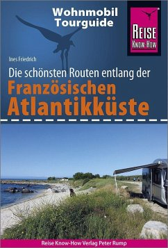 Reise Know-How Wohnmobil-Tourguide Französische Atlantikküste - Friedrich, Ines