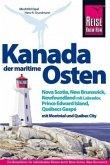 Reise Know-How Reiseführer Kanada, der maritime Osten Nova Scotia, New Brunswick, Newfoundland mit Labrador, Prince Edward Island, Québecs Gaspé und mit Montréal und Québec City