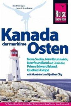 Reise Know-How Reiseführer Kanada, der maritime Osten Nova Scotia, New Brunswick, Newfoundland mit Labrador, Prince Edward Island, Québecs Gaspé und mit Montréal und Québec City - Opel, Mechtild; Grundmann, Hans-R.