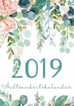 Mein Achtsamkeit Kalender 2019 - Terminplaner, Monatskalender und Achtsamkeitskalender für mehr Achtsamkeit, Dankbarkeit, Selbstvertrauen, Positives Denken und Leben im Jetzt