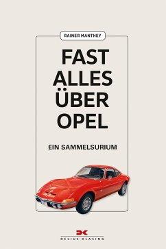 Fast alles über Opel - Manthey, Rainer