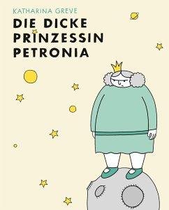 Die dicke Prinzessin Petronia - Greve, Katharina