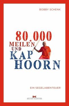 80.000 Meilen und Kap Hoorn - Schenk, Bobby
