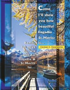 Come, I'll show you how beautiful Engadin St.Moritz is ... Part 01 (eBook, ePUB) - Haselwanter, Carmen C.