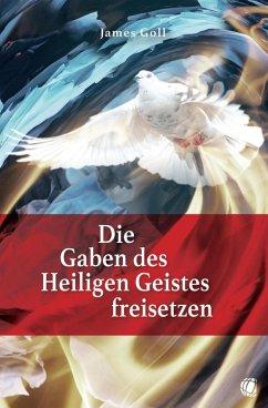 Die Gaben des Heiligen Geistes freisetzen (eBook, ePUB) - Goll, James