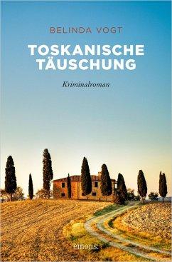 Toskanische Täuschung (eBook, ePUB) - Vogt, Belinda