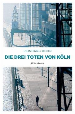 Die drei Toten von Köln (eBook, ePUB) - Rohn, Reinhard
