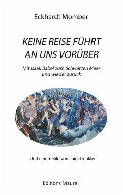 KEINE REISE FÜHRT AN UNS VORÜBER - Momber, Eckhardt