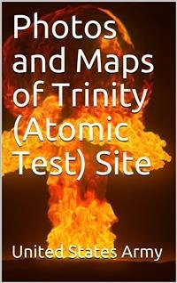Photos and Maps of Trinity (Atomic Test) Site (eBook, PDF)