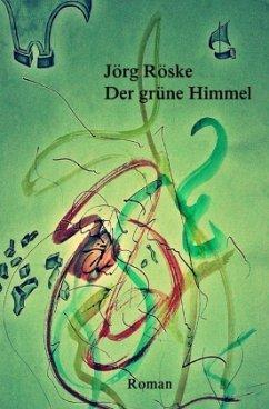 Der grüne Himmel - Röske, Jörg