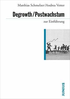 Degrowth / Postwachstum zur Einführung - Schmelzer, Matthias; Vetter, Andrea