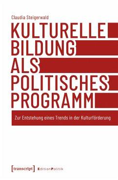 Kulturelle Bildung als politisches Programm (eBook, PDF) - Steigerwald, Claudia