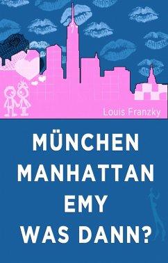 München-Manhattan-Emy-was dann (eBook, ePUB) - Franzky, Louis