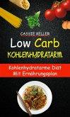 Low Carb: Kohlenhydratarm: Kohlenhydratarme Diät mit Ernährungsplan (eBook, ePUB)