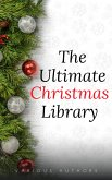 The Ultimate Christmas Library: 100+ Authors, 200 Novels, Novellas, Stories, Poems and Carols (eBook, ePUB)