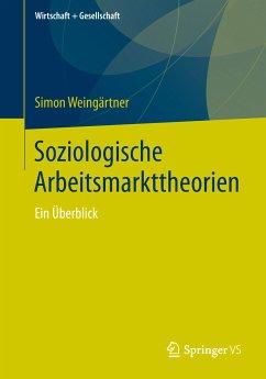 Soziologische Arbeitsmarkttheorien (eBook, PDF) - Weingärtner, Simon