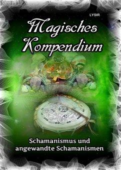 Magisches Kompendium - Schamanismus und angewandte Schamanismen (eBook, ePUB) - Lysir, Frater