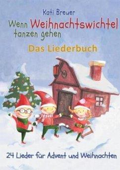 Wenn Weihnachtswichtel tanzen gehen - 24 Lieder für Advent und Weihnachten - Breuer, Kati