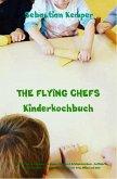 THE FLYING CHEFS Kinderkochbuch Gerichte für Erwachsene und Kinder Mitmach & Erlebniskochbuch (eBook, ePUB)