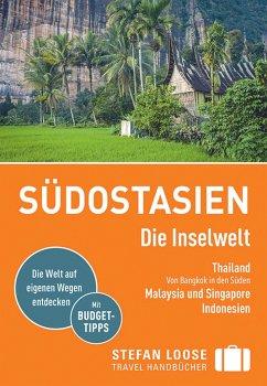 Stefan Loose Reiseführer Südostasien, Die Inselwelt. Von Thailand bis Indonesien - Loose, Renate;Loose, Stefan;Loose, Mischa