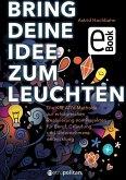 Bring deine Idee zum Leuchten (eBook, PDF)