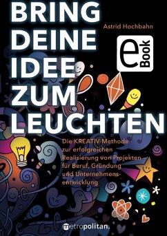 Bring deine Idee zum Leuchten (eBook, PDF) - Hochbahn, Astrid