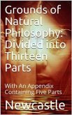 Grounds of Natural Philosophy: Divided into Thirteen Parts / The Second Edition, much altered from the First, which / went under the Name of Philosophical and Physical Opinions (eBook, PDF)