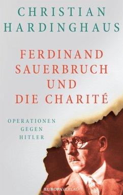 Ferdinand Sauerbruch und die Charité (eBook, ePUB) - Hardinghaus, Christian