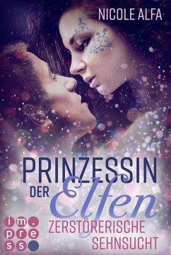 Zerstörerische Sehnsucht / Prinzessin der Elfen Bd.3 (eBook, ePUB) - Alfa, Nicole